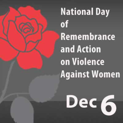 December 6th. National Day of Remembrance & Action on Violence Against Women.
