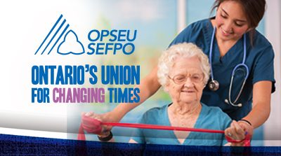 OPSEU SEFPO Ontario's union for changing times. A young nurse helps an older woman