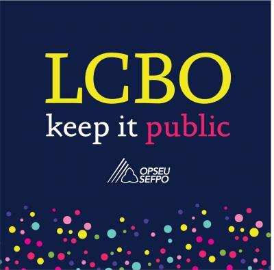 LCBO Keep it public. OPSEU.
