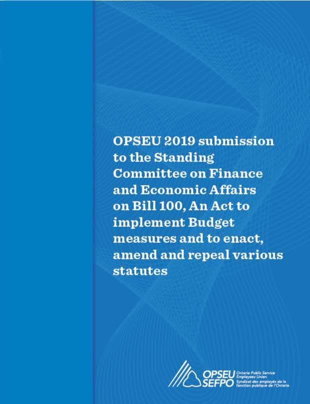 """""""OPSEU 2019 Submission to the Standing Committee on Finance and Economic Affairs on Bill 100, an Act to implement Budget measures and to enact and repeal various statutes"""" cover"""