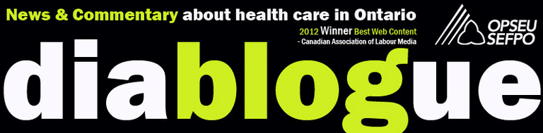 OPSEU diablogue: news and commentary about health care in Ontario