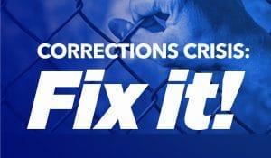Corrections crisis: Fix It!