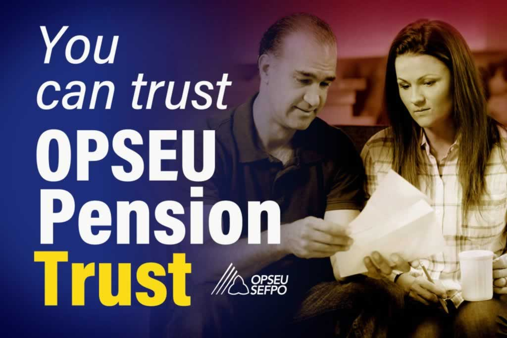 You can trust OPSEU Pension Trust