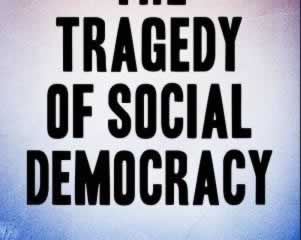 The Tragedy of Social Democracy