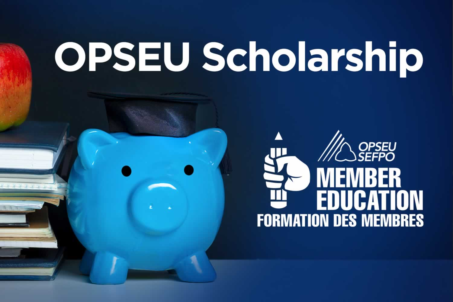 OPSEU Scholarship. Member Education. Image of books, an apple and a piggy bank wearing a grad cap
