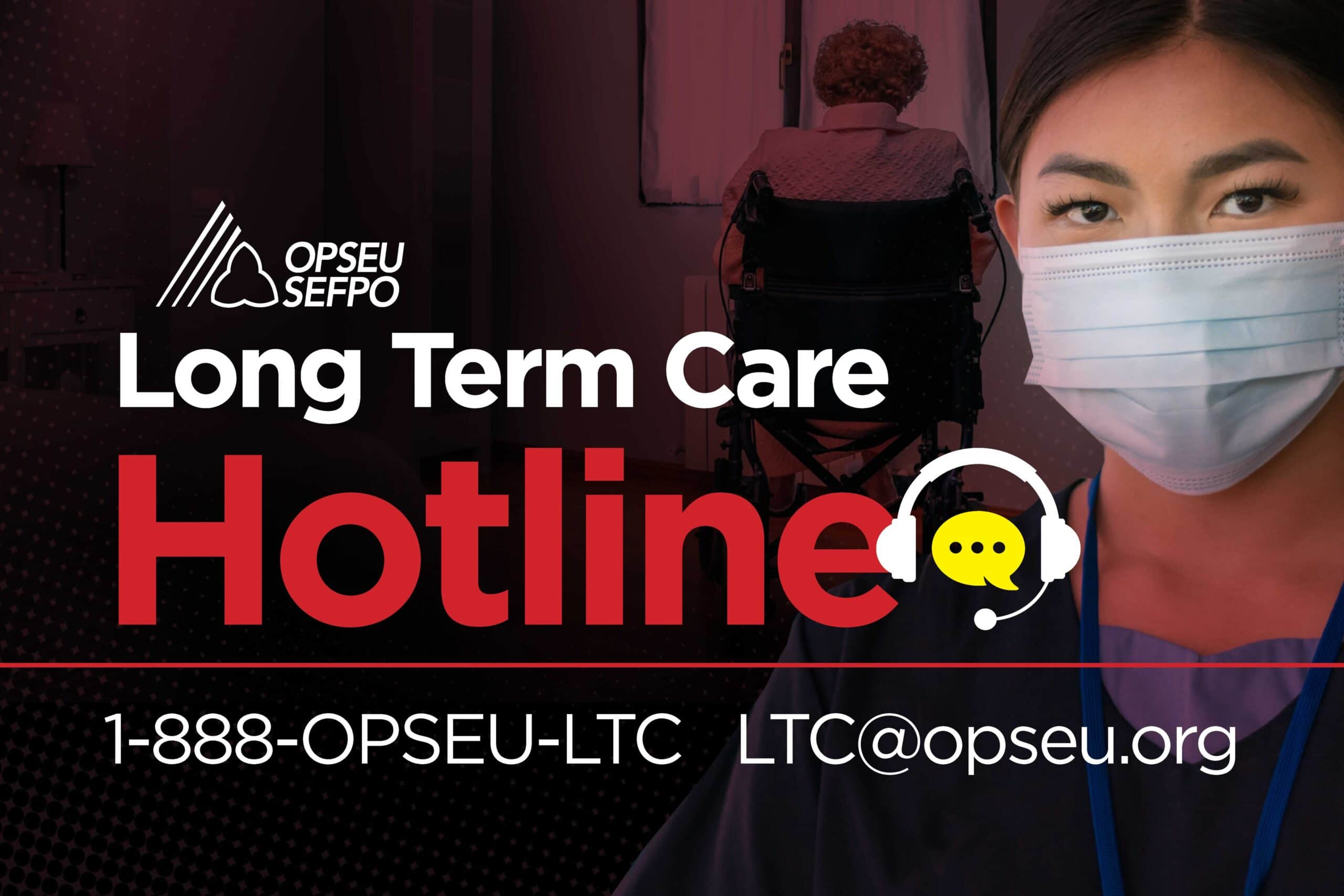 Picture of LTC worker in a mask with text: Long Term Care Hotline 1-888-OPSEU-LTC LTC@opseu.org