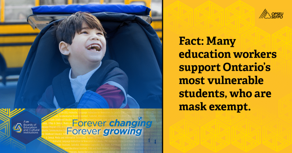 Image of smiling boy. Fact: Many education workers support Ontario's most vulnerable students who are mask exempt