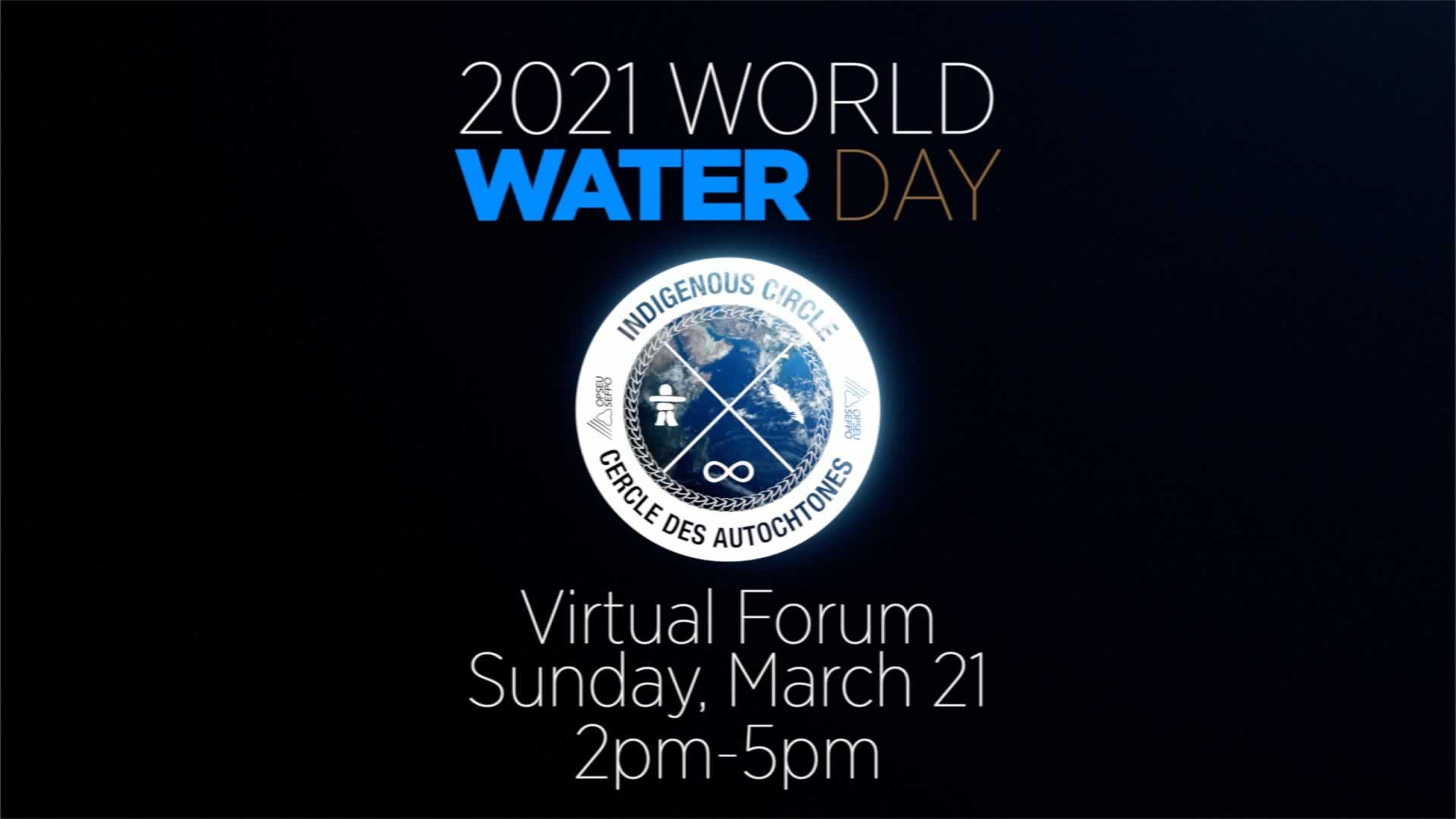 2021 International Water Day Promo, Indigenous Circle, March 21, 2pm-5pm