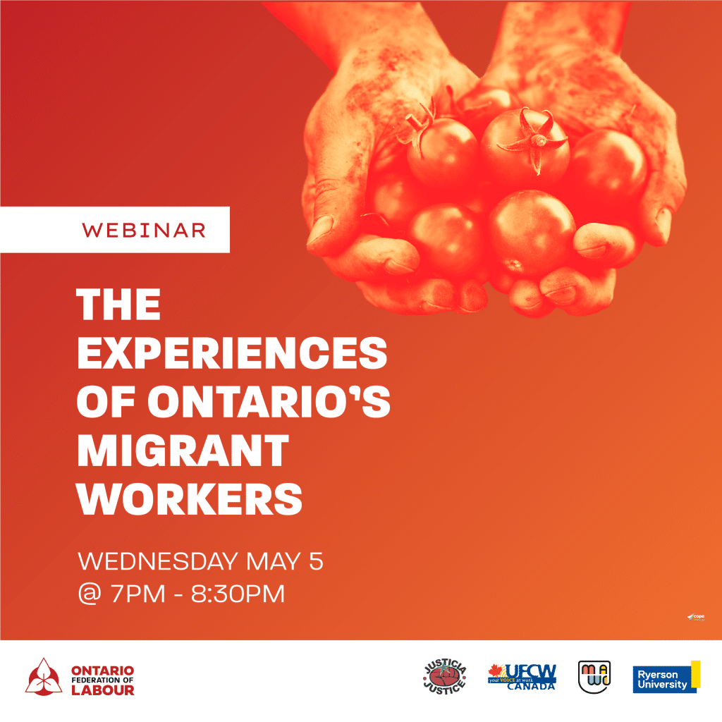The experiences of Ontario's Migrant Workers. Webinar on May 5th, 7PM-8:30PM