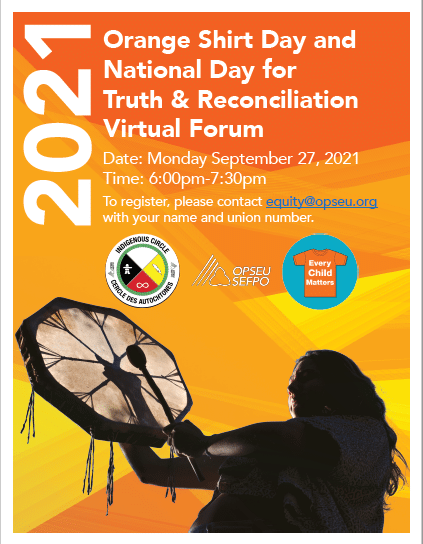 Orange Shirt Day and National Day for Truth & Reconciliation Virtual Forum Date: Monday September 27, 2021 Time: 6:00pm-7:30pm To register, please contact equity@opseu.org with your name and union number.